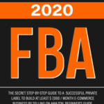 Amazon Fba - FBA 2020: The Secret Step-by-Step Guide to a Successful Private Label to Build at least $ 7,000 / Month E-Commerce Business by Selling on Amazon. Beginner's guide.
