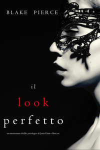 Il Look Perfetto (Un emozionante thriller psicologico di Jessie Hunt—Libro Sei)