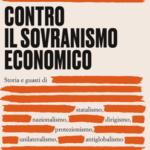 Storia e guasti di statalismo, nazionalismo, dirigismo, protezionismo, unilateralismo, antiglobalismo (e qualche rimedio)