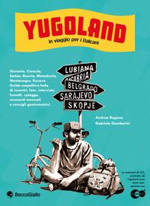 Yugoland. In viaggio per i Balcani