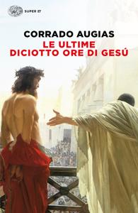 Le ultime diciotto ore di Gesú