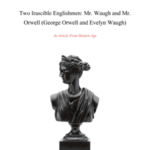Two Irascible Englishmen: Mr. Waugh and Mr. Orwell (George Orwell and Evelyn Waugh)