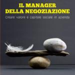 Il manager della negoziazione. Creare valore e capitale sociale in azienda