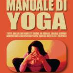 MANUALE DI YOGA: Tutto quello che dovresti sapere su Asanas, Chakra, Respiro, Meditazione, Alimentazione Yogica, Energia dei Colori e Cristalli