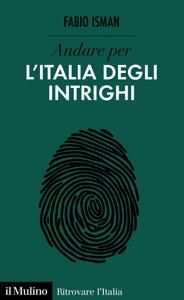 Andare per l'Italia degli intrighi
