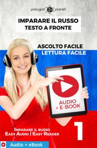 Imparare il russo - Testo a fronte : Lettura facile - Ascolto facile : Audio + E-Book num. 1