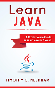Learn Java: A Crash Course Guide to Learn Java in 1 Week